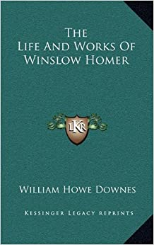 the life and works of homer winslow From the magazine antiques,  winslow homer's the life line  p p  67-74  7 william howe downes, the life and works of winslow homer (houghton mifflin,.