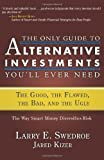 img - for The Only Guide to Alternative Investments You'll Ever Need: The Good, the Flawed, the Bad, and the Ugly (Bloomberg) by Swedroe, Larry E., Kizer, Jared (2008) Hardcover book / textbook / text book