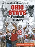 img - for Greatest Moments in Ohio State Football History by Bruce Hooley (2003) Hardcover book / textbook / text book