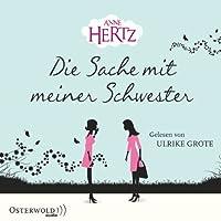 Die Sache mit meiner Schwester Hörbuch von Anne Hertz Gesprochen von: Ulrike Grote