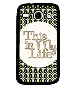 PRINTVISA This Is My Life Premium Metallic Insert Back Case Cover for Samsung Galaxy Core - I8260 / I8260 - D6107