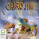 Cairo Jim at the Crossroads of Orpheus (       UNABRIDGED) by Geoffrey McSkimming Narrated by Geoffrey McSkimming