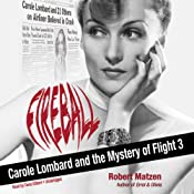 Fireball: Carole Lombard and the Mystery of Flight 3 | [Robert Matzen]