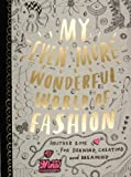 Nina Chakrabarti My Even More Wonderful World of Fashion: Another Book for Drawing, Creating and Dreaming