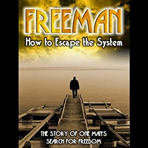 Freeman: How to Escape the System | [John James Harris]