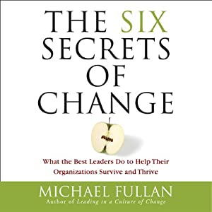 The Six Secrets of Change | [Michael Fullan]