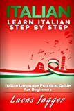 Learn Italian Step By Step: Italian Language Practical Guide for Beginners