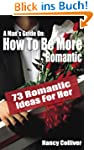 A Man's Guide: How To Be More Romanti...