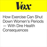 How Exercise Can Shut Down Women's Periods - With Dire Health Consequences | Julia Belluz