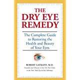 The Dry Eye Remedy: The Complete Guide to Restoring the Health and Beauty of Your Eyesby Robert Latkany M.D.