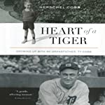 Heart of a Tiger: Growing up with My Grandfather, Ty Cobb | Herschel Cobb