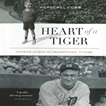 Heart of a Tiger: Growing up with My Grandfather, Ty Cobb (       UNABRIDGED) by Herschel Cobb Narrated by David Stifel