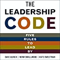 The Leadership Code: Five Rules to Lead (       UNABRIDGED) by Dave Ulrich, Norm Smallwood Narrated by Erik Synnesvetd