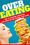 Overeating: How To Overcome Overeatin...