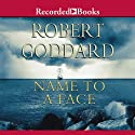 Name to a Face (       UNABRIDGED) by Robert Goddard Narrated by Andrew Wincott