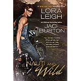 Nauti and Wild (Nauti Boys) ~ Lora Leigh
