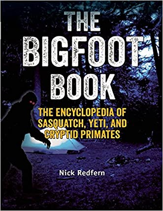 The Bigfoot Book: The Encyclopedia of Sasquatch, Yeti and Cryptid Primates written by Nick Redfern