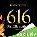 616 - Die Hölle ist überall Hörbuch von David Zurdo, Angel Gutierrez Gesprochen von: Lutz Riedel