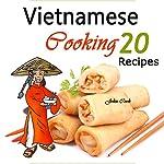 Vietnamese Cooking: 20 Vietnamese Recipes | John Cook