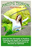 img - for Positive Thinking: Find Out the Strength of Positive Thinking and Apply the Included Set of Practical Instructions to Become an Optimist (Positive ... of positive thinking, positive thinking tips) book / textbook / text book