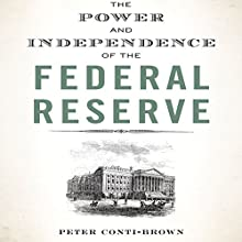 The Power and Independence of the Federal Reserve Audiobook by Peter Conti-Brown Narrated by Brian Holsopple
