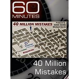 60 Minutes - 40 Million Mistakes