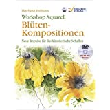 "Workshop Aquarell: Bl�ten-Kompositionen. Neue Impulse f�r das k�nstlerische Schaffenvon ""Ekkehardt Hofmann"""