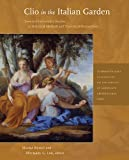 Mirka Benes Clio in the Italian Garden: Twenty-First-Century Studies in Historical Methods and Theoretical Perspectives (Dumbarton Oaks Colloquium Series in the History of Landscape Architecture)