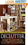 DeClutter, Clear Clutter And Organizing - The How And The Why!!