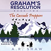 The Cascade Preppers: Graham's Resolution, Book 2   A. R. Shaw
