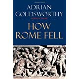 How Rome Fell: Death of a Superpower ~ Adrian Keith Goldsworthy