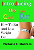 Low Carb Diet: Effective Weight Loss Strategy, Including Low Carb Recipes !   An Introduction to the concept of a low carbohydrates diet