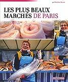 echange, troc Bénédicte Bonnet - Les plus beaux marchés de Paris