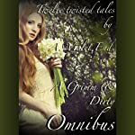 A Grimm & Dirty Omnibus: Twelve Erotic Fairy Tales of Dirty, Twisted Sex: Grimm & Dirty Fairy Tales | A. Violet End