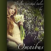 A Grimm & Dirty Omnibus: Twelve Erotic Fairy Tales of Dirty, Twisted Sex: Grimm & Dirty Fairy Tales | [A. Violet End]