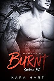 Burnt: A Bad Boy Romance: Courage MC