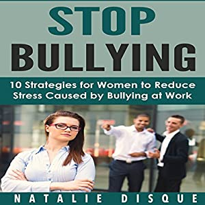 Stop Bullying: 10 Strategies for Women to Reduce Stress Caused by Bullying at Work Hörbuch