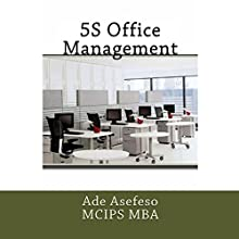 5S Office Management (       UNABRIDGED) by Ade Asefeso MCIPS MBA Narrated by Dave Wright