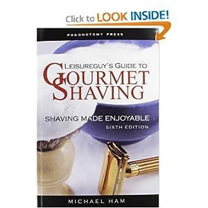 Leisureguy's Guide to Gourmet Shaving: Shaving Made Enjoyable, Second Edition Michael Ham