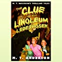 The Clue of the Linoleum Lederhosen (       UNABRIDGED) by M.T. Anderson Narrated by Marc Cashman