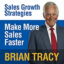 Make More Sales Faster: Sales Growth Strategies Speech by Brian Tracy Narrated by Brian Tracy