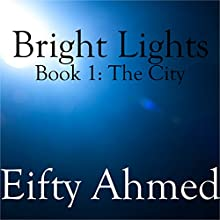 Bright Lights: The City, Book 1 (       UNABRIDGED) by Eifty Ahmed Narrated by Nick Gilbert