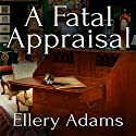 A Fatal Appraisal: Antiques & Collectibles Mysteries Series #2 Audiobook by Ellery Adams Narrated by Andi Arndt