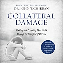 Collateral Damage: Guiding and Protecting Your Child Through the Minefield of Divorce Audiobook by John Chirban Narrated by Tom Parks
