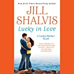 Lucky in Love: A Lucky Harbor Novel, Book 4 (       UNABRIDGED) by Jill Shalvis Narrated by Suehyla El Attar