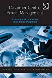 img - for Customer-Centric Project Management (Advances in Project Management) by Harrin, Elizabeth, Peplow, Phil (2012) Paperback book / textbook / text book