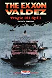 The EXXON Valdez: Tragic Oil Spill (American Disasters) (0766010589) by Sherrow, Victoria