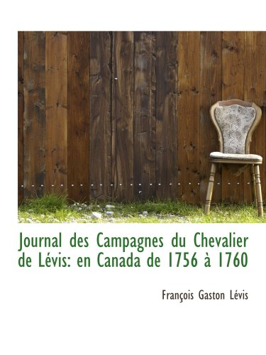 Zeitschrift des Campagnes du Chevalier de Lévis: de Canada de 1756 À 1760