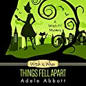 Witch Is When Things Fell Apart: A Witch P.I. Mystery, Book 4 Audiobook by Adele Abbott Narrated by Hannah Platts