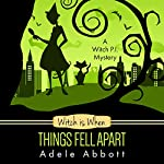 Witch Is When Things Fell Apart: A Witch P.I. Mystery, Book 4 | Adele Abbott